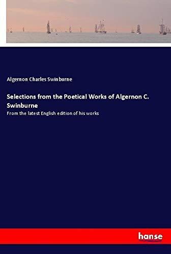 Selections from the Poetical Works of Algernon: Algernon Charles Swinburne