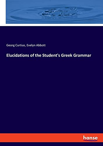 Elucidations of the Student's Greek Grammar: Georg Curtius