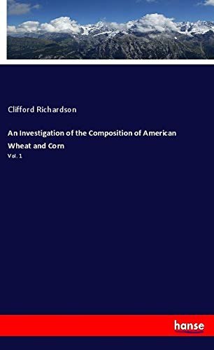 9783337703127: An Investigation of the Composition of American Wheat and Corn: Vol. 1