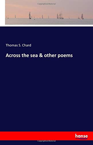 Across the sea & other poems: Thomas S. Chard
