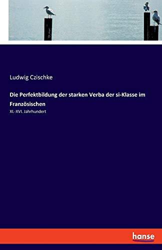 9783337775902: Die Perfektbildung der starken Verba der si-Klasse im Französischen: XI.-XVI. Jahrhundert