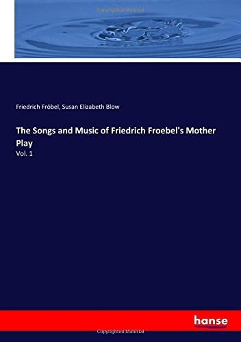The Songs and Music of Friedrich Froebel's: Friedrich Fröbel