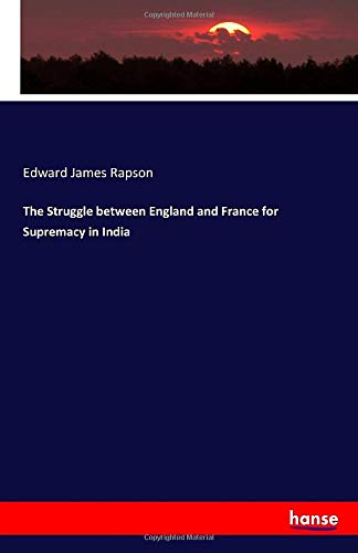 The Struggle between England and France for Supremacy in India - Edward James Rapson