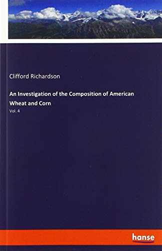 9783337804299: An Investigation of the Composition of American Wheat and Corn: Vol. 4