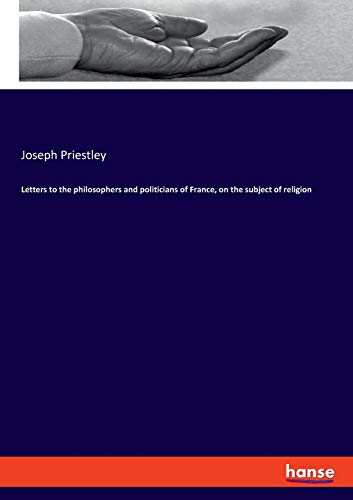 Letters to the philosophers and politicians of France, on the subject of religion - Joseph Priestley