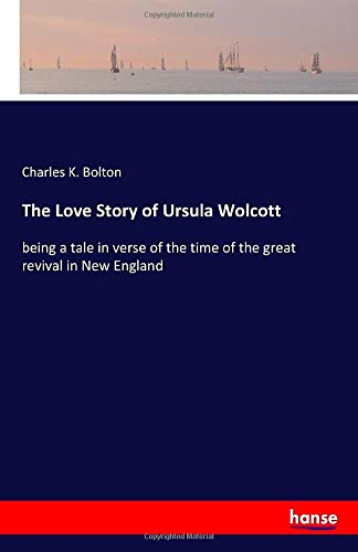 The Love Story of Ursula Wolcott: being: Bolton, Charles K.