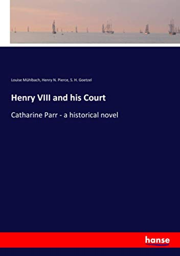 Henry VIII and his Court : Catharine: Louise Mühlbach