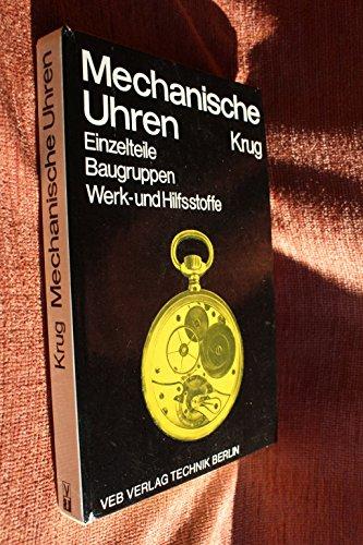 Mechanische Uhren. Einzelteil, Baugruppen, Werk- und Hilfsstoffe.: Krug, Günter