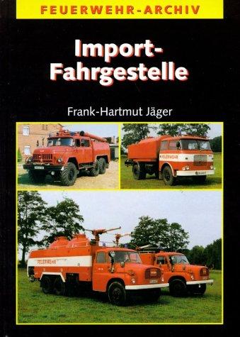9783341013410: Import-Fahrgestelle: Feuerwehrfahrzeuge auf ausländischen Fahrgestellen