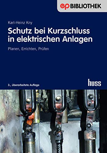 Schutz bei Kurzschluss in elektrischen Anlagen: Karl-Heinz Kny