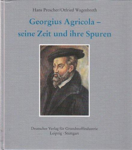 9783342005278: Georgius Agricola, seine Zeit und ihre Spuren (German Edition)