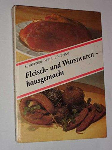 9783343002900: Fleisch- und Wurstwaren - hausgemacht. Anleitung zur ordnungsgemässen Hausschlachtung und zum Herstellen verschiedener Fleisch- und Wurstwaren im Haushalt
