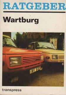 9783344003012: Ratgeber Wartburg. Fahrzeughandhabung und -pflege, Fahrzeugwartung und -reparatur, Nützliche Ergänzungen, Fahrerfahrungen