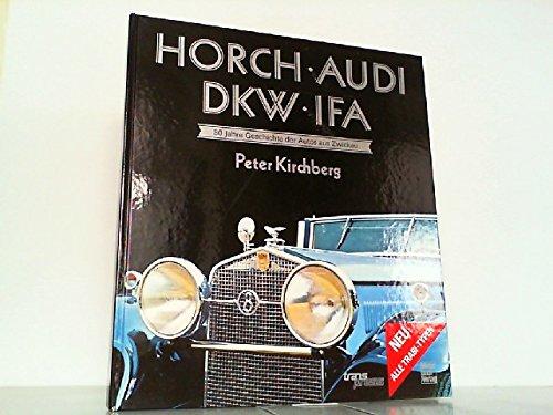 9783344707088: Horch, Audi, DKW, IFA. 80 Jahre Geschichte der Autos aus Zwickau