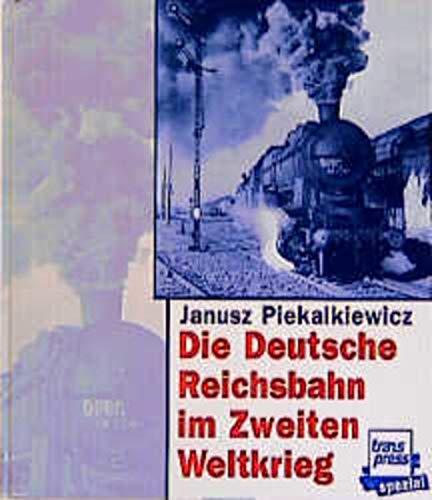 9783344708122: Die Deutsche Reichsbahn im Zweiten Weltkrieg