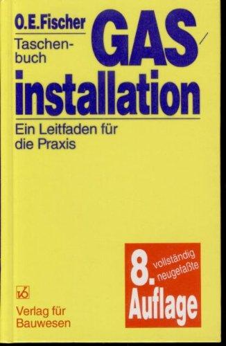 Taschenbuch Gasinstallation - Ein Leitfaden für die Praxis - Fischer O. E.