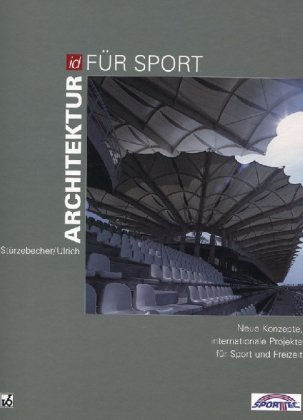 9783345007378: Architektur für Sport: Neue Konzepte, internationale Projekte für Sport und Freizeit