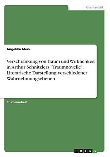 """9783346047984: Verschränkung von Traum und Wirklichkeit in Arthur Schnitzlers """"Traumnovelle"""". Literarische Darstellung verschiedener Wahrnehmungsebenen"""