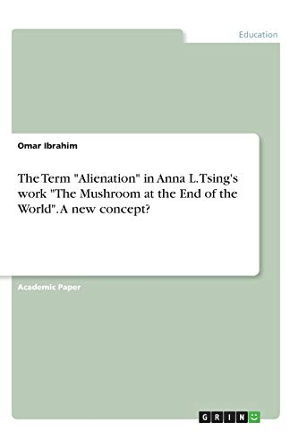 """9783346264107: The Term """"Alienation"""" in Anna L. Tsing's work """"The Mushroom at the End of the World"""". A new concept?"""