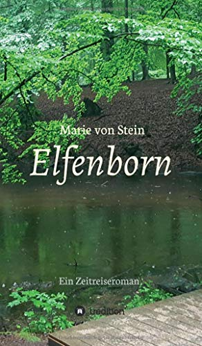 Elfenborn : Ein Zeitreiseroman: Marie von Stein