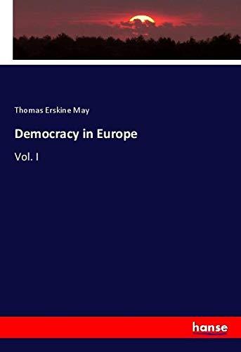 Democracy in Europe : Vol. I: Thomas Erskine May