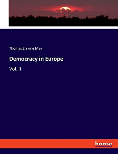 Democracy in Europe : Vol. II: Thomas Erskine May