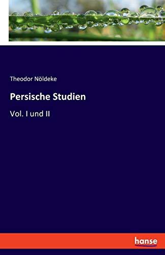 Persische Studien : Vol. I und II: Theodor Nöldeke