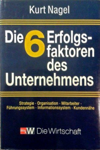 9783349008494: Die 6 Erfolgsfaktoren des Unternehmens. Strategie - Organisation - Mitarbeiter - F�hrungssystem - Informationssystem - Kundenn�he