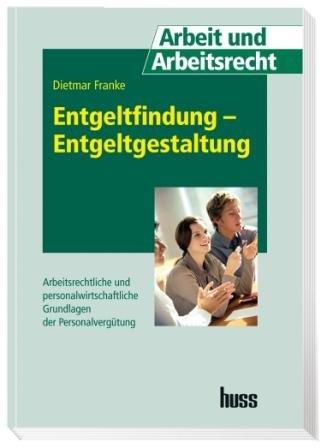 9783349011197: Entgeltfindung - Entgeltgestaltung: Arbeitsrechtliche und personalwirtschaftliche Grundlagen der Personalvergutung