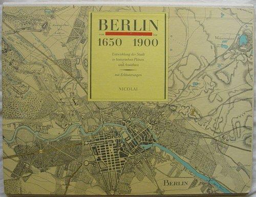 9783350001521: Berlin von 1650 bis 1900: Entwicklung der Stadt in historischen Planen und Ansichten, mit Erlauterungen