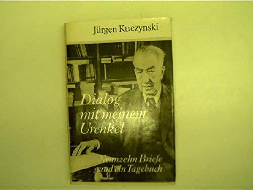 Dialog mit meinem Urenkel. Neunzehn Briefe und: Kuczynski, J?rgen