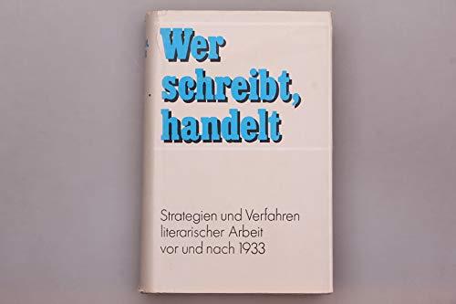 9783351003104: Wer schreibt, handelt. Strategien und Verfahren literarischer Arbeit vor und nach 1933
