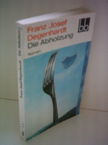 Die Abholzung : Roman (SS4t): Degenhardt, Franz Josef