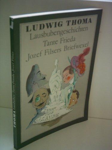 Lausbubengeschichten. / Tante Frieda. / Jozef Filsers Briefwexel. (Aus meiner Jugendzeit). - Thoma, Ludwig