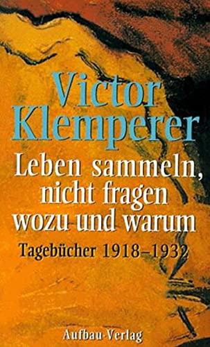 9783351023911: Leben sammeln, nicht fragen wozu und warum. Tagebücher 1918 - 1932