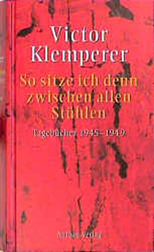 So sitze ich denn zwischen allen Stühlen. Tagebücher 1945-1959. Hrsg. von W. Nowojski. 3....