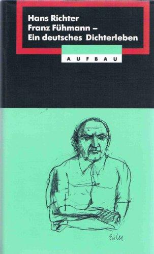 9783351024062: Franz Fühmann: Ein deutsches Dichterleben (Aufbau Sachbuch)