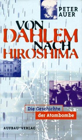 9783351024291: Von Dahlem nach Hiroshima. Die Geschichte der Atombombe
