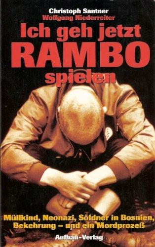 9783351024321: Ich geh jetzt Rambo spielen. Müllkind, Neonazi, Söldner in Bosnien, Bekehrung - und ein Mordprozess