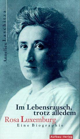9783351024444: Im Lebensrausch, trotz alledem: Rosa Luxemburg : eine Biographie (German Edition)