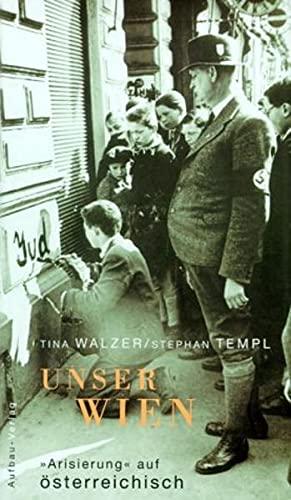 Unser Wien. 'Arisierung' auf österreichisch.: Walzer, Tina, Templ, Stephan