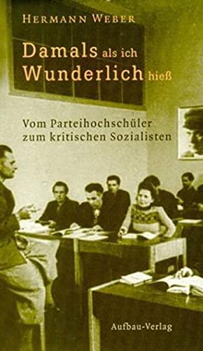9783351025359: Damals, als ich Wunderlich hieß. Vom Parteihochschüler zum kritischen Sozialisten.