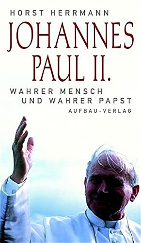 9783351026059: Johannes Paul II. Wahrer Mensch und wahrer Papst. by Herrmann, Horst