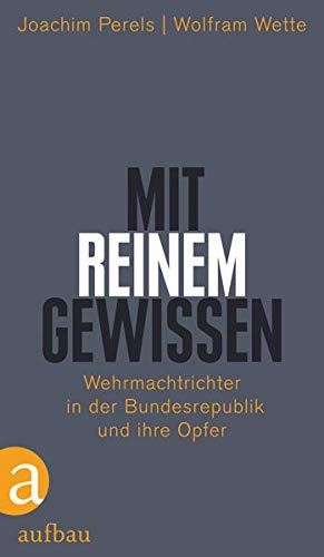 9783351027407: Mit reinem Gewissen: Wehrmachtrichter in der Bundesrepublik  und ihre Opfer