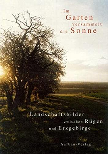 9783351029203: Im Garten versammelt die Sonne: Landschaftsbilder zwischen R�gen und Erzgebirge