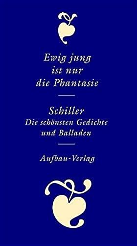 Ewig jung ist nur die Phantasie: Die: Schiller, Friedrich Von