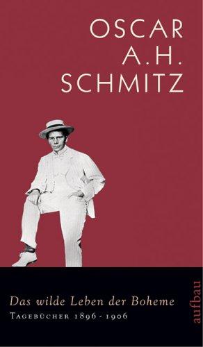 Das wilde Leben der Boheme.Tagebücher 1896-1906: Schmitz, Oscar A.