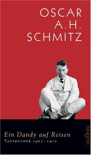 Ein Dandy auf Reisen.Tagebücher 1907-1912: Schmitz, Oscar A.