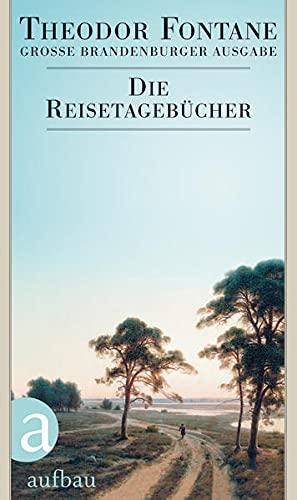 Die Reisetagebücher: Theodor Fontane