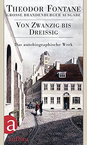 Das autobiographische Werk 01. Von Zwanzig bis Dreiig: Groe Brandenburger Ausgabe: Theodor Fontane